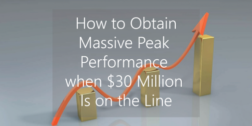 How to Obtain Massive Peak Performance When $30 Million Is on the Line