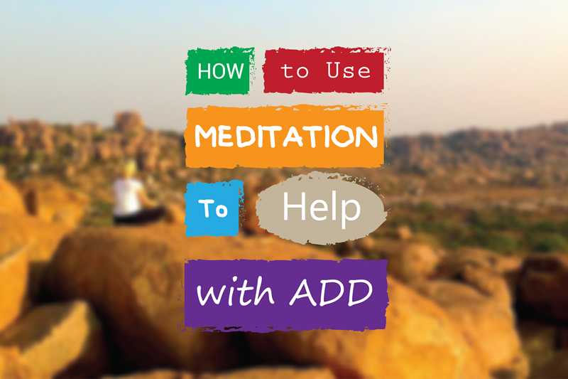 How To Use Meditation To Help With ADD