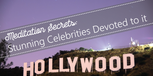 Meditation Secrets, Stunning Celebrities Devoted to it