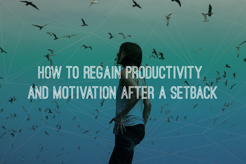 How to Regain Productivity and Motivation after a Setback