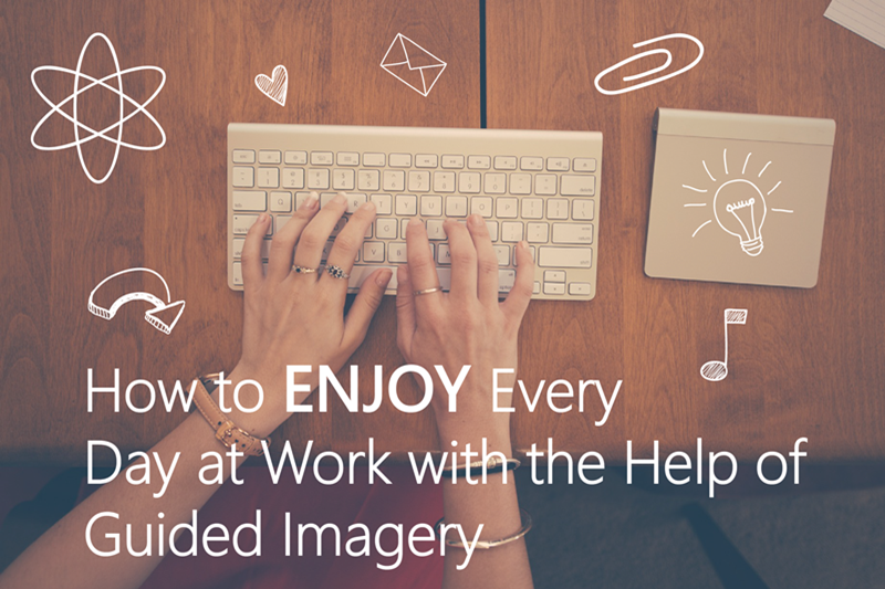 How to enjoy every day at work with the help of guided imagery