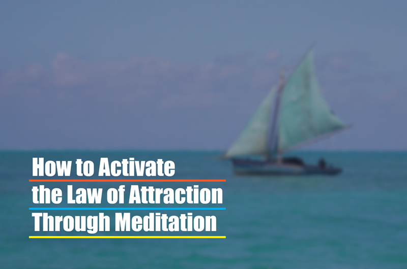 How to Activate the Law of Attraction Through Meditation