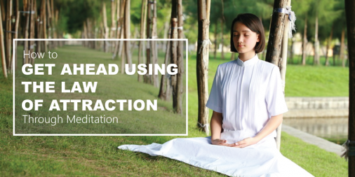 How to Get Ahead Using the Law of Attraction Through Meditation