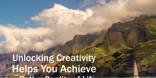 Unlocking Creativity Helps You Achieve a Better Quality of Life