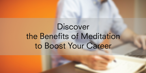 Discover the Benefits of Meditation to Boost Your Career