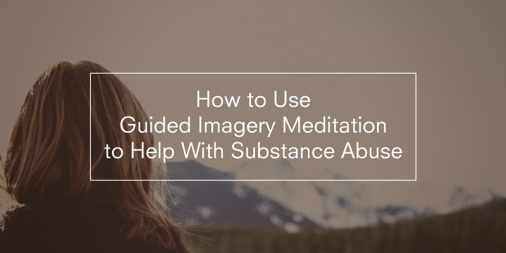 How to Use Guided Imagery Meditation to Help With Substance Abuse
