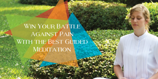 Win Your Battle Against Pain with the Best Guided Meditation