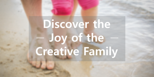Discover the Joy of the Creative Family