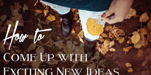 How to Come Up with Exciting New Ideas