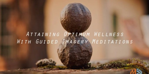 Attaining Optimum Wellness With Guided Imagery Meditations