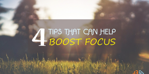 4 Tips That Can Help Boost Focus