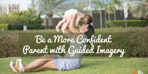 Be a More Confident Parent With Guided Imagery