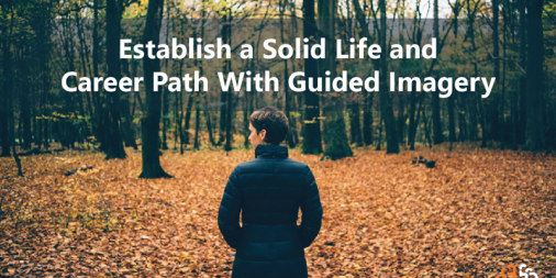 Establish a Solid Life and Career Path With Guided Imagery