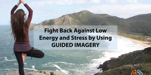 Fight Back Against Low Energy and Stress by Using Guided Imagery