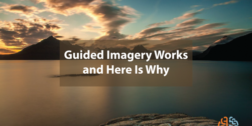 Guided Imagery Works and Here Is Why