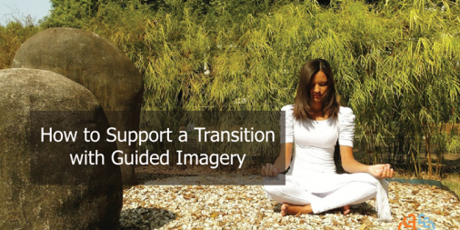 How to Support a Transition with Guided Imagery