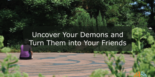 Uncover Your Demons and Turn Them into Your Friends – Guided imagery