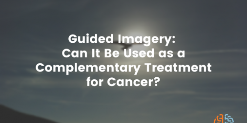 Guided Imagery: Can it be used as a Complementary Treatment for Cancer?