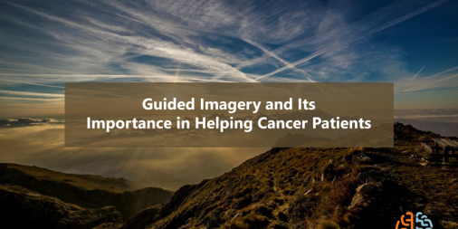 Guided Imagery and Its Importance in Helping Cancer Patients