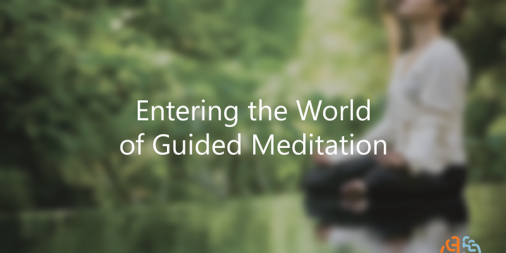 Entering the World of Guided Meditation